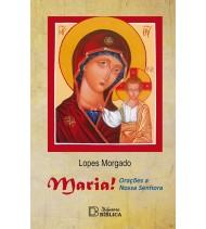 Maria!Orações a Nossa Senhora